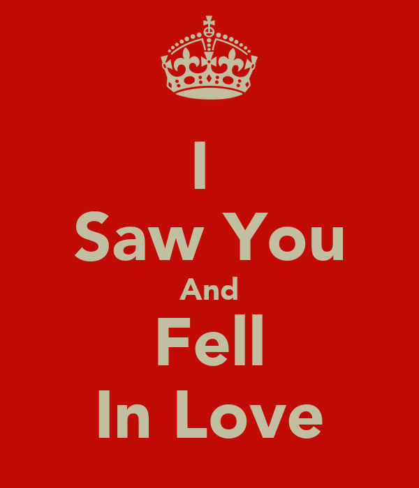 I  Saw You And Fell In Love