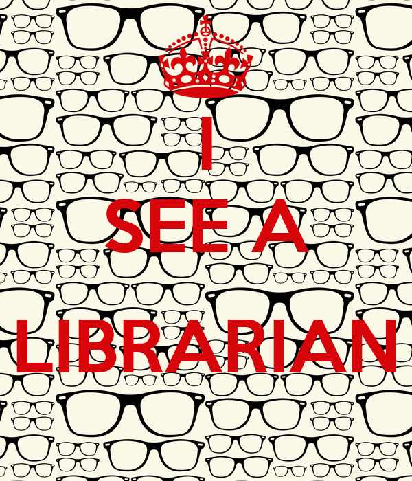 I SEE A  LIBRARIAN