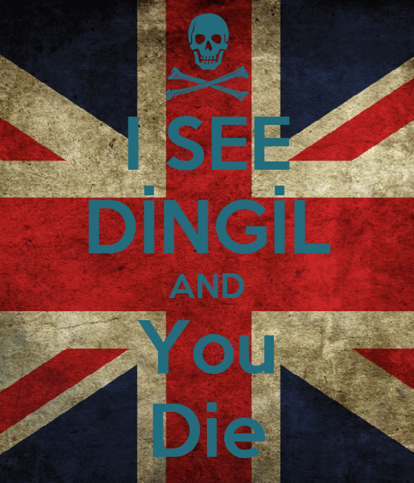 I SEE DİNGİL AND You Die
