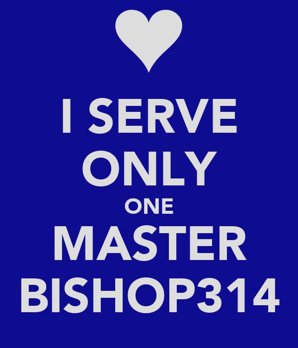 I SERVE ONLY ONE MASTER BISHOP314
