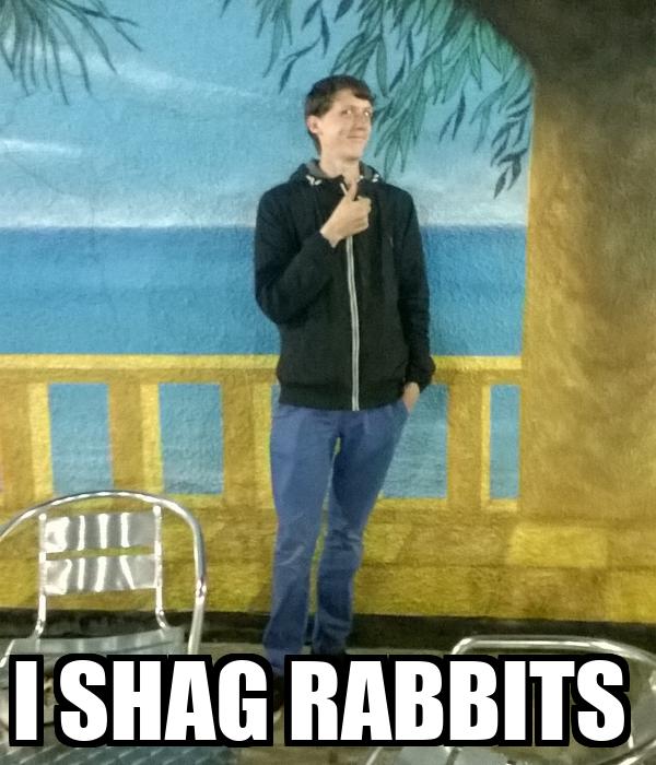 I SHAG RABBITS