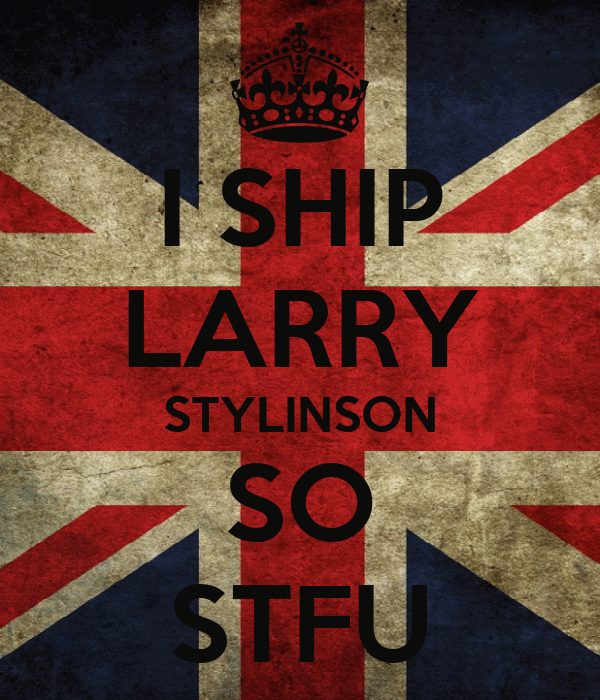 I SHIP LARRY STYLINSON SO STFU