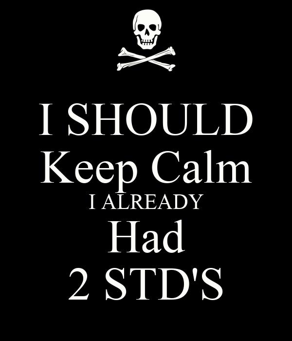 I SHOULD Keep Calm I ALREADY Had 2 STD'S