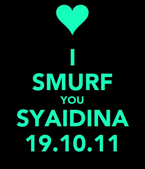 I SMURF YOU SYAIDINA 19.10.11
