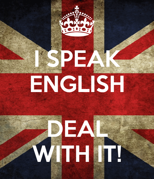 I SPEAK ENGLISH  DEAL WITH IT!