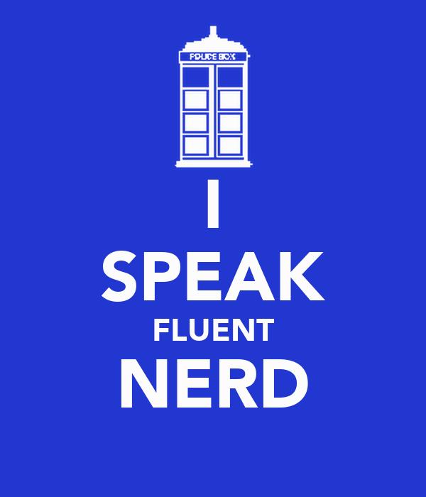 I SPEAK FLUENT NERD
