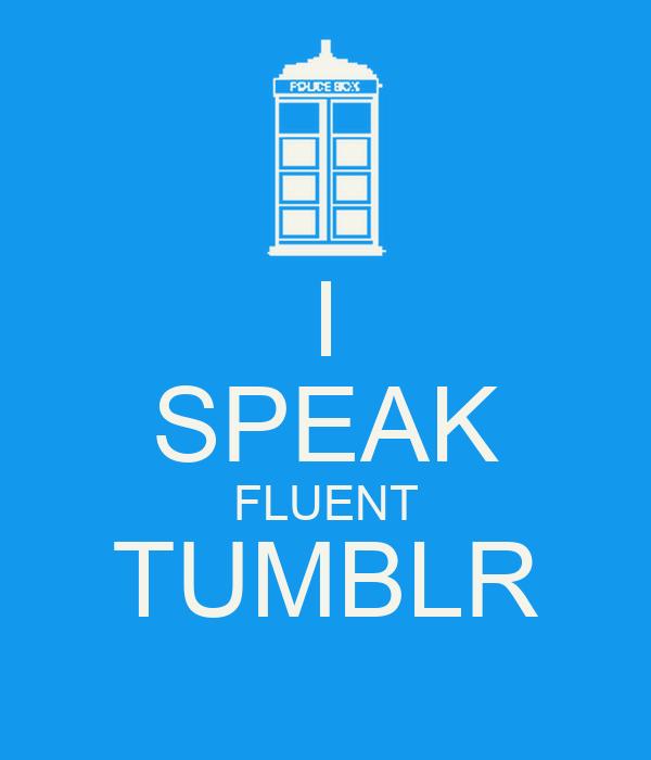 I SPEAK FLUENT TUMBLR