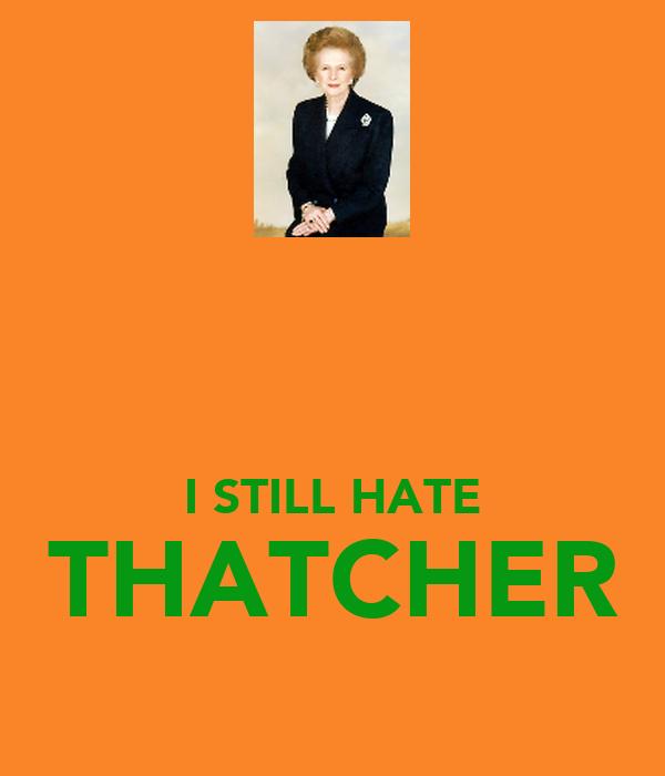 I STILL HATE THATCHER