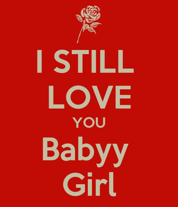 I STILL  LOVE YOU Babyy  Girl