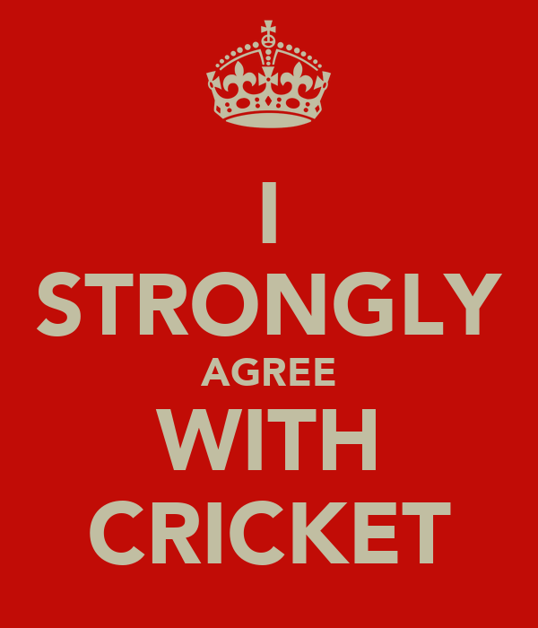 I STRONGLY AGREE WITH CRICKET