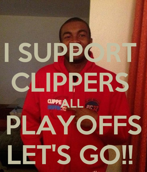 I SUPPORT  CLIPPERS  ALL  PLAYOFFS LET'S GO!!