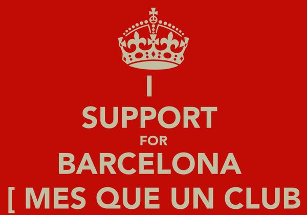 I  SUPPORT  FOR BARCELONA  [ MES QUE UN CLUB