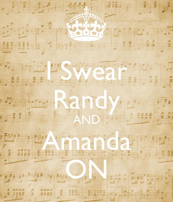 I Swear Randy AND Amanda ON