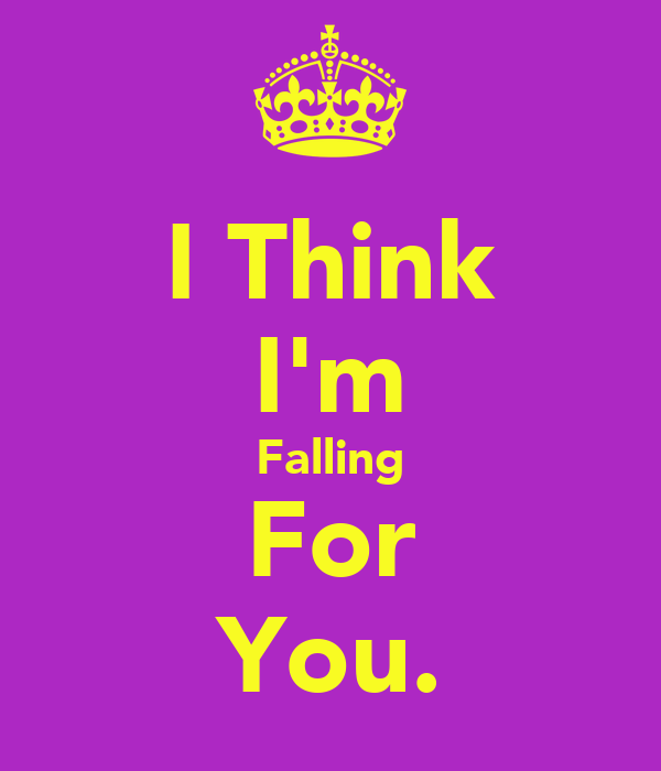 I Think I'm Falling For You.