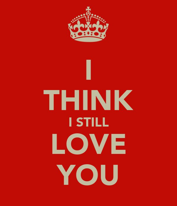 I THINK I STILL LOVE YOU