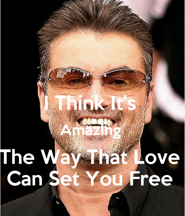 I Think It's  Amazing  The Way That Love  Can Set You Free