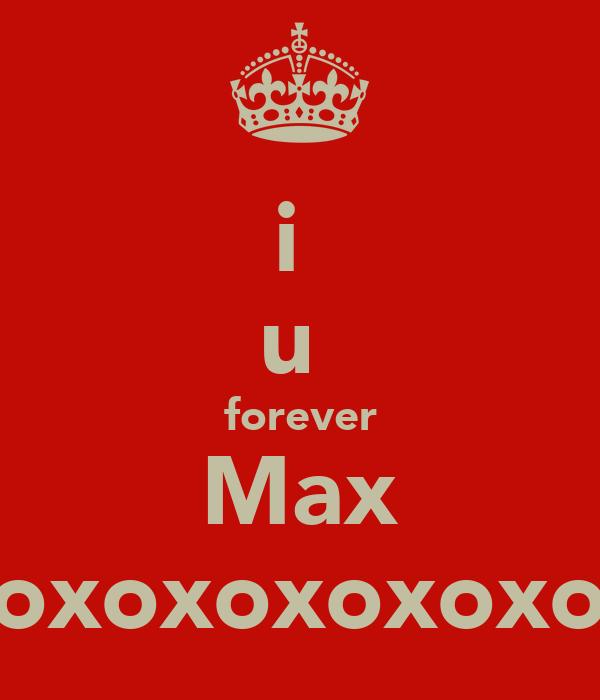 i  u  forever Max xoxoxoxoxoxox