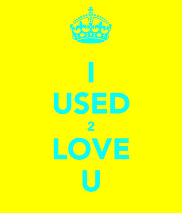 ♥♥I♥♥ ♥♥USED♥♥ ♥♥2♥♥ ♥♥LOVE♥♥ ♥♥U♥♥