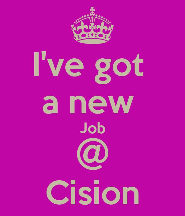 I've got  a new  Job @ Cision