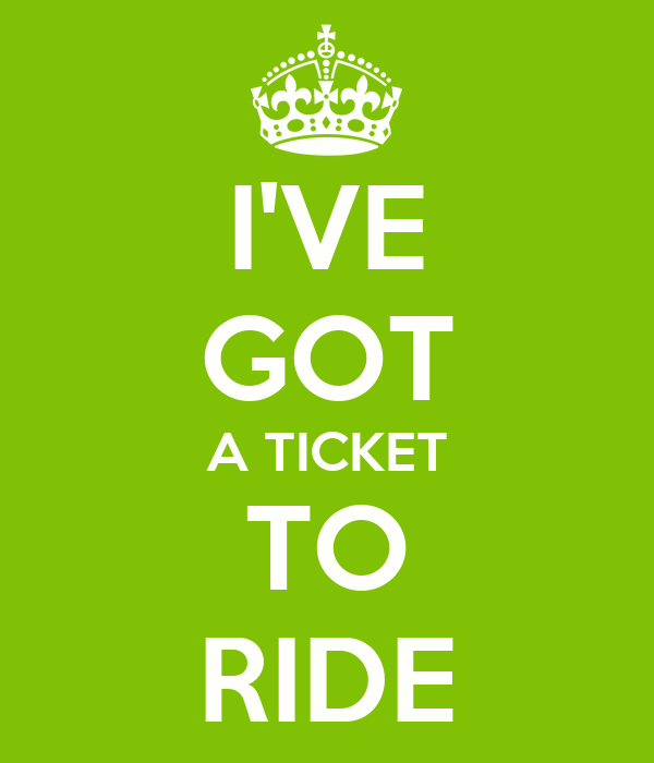 I'VE GOT A TICKET TO RIDE