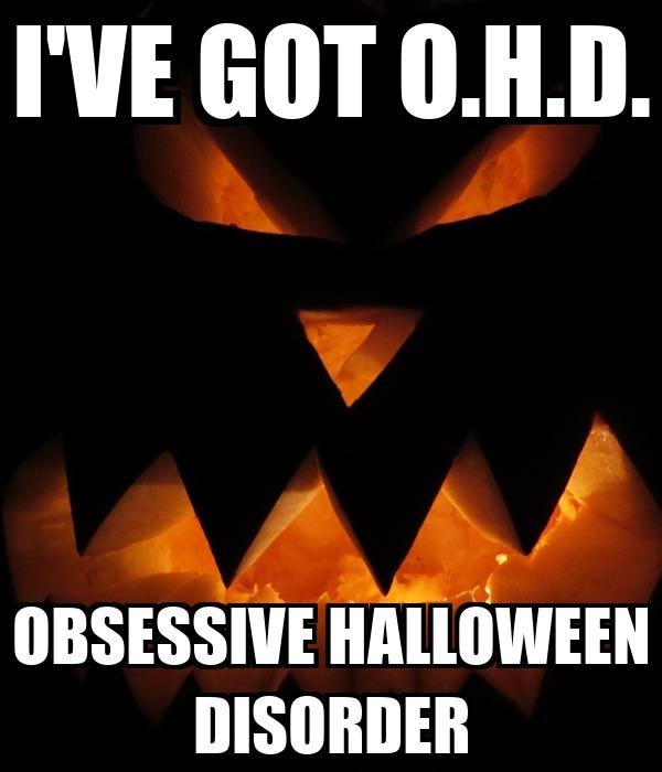 I'VE GOT O.H.D. OBSESSIVE HALLOWEEN DISORDER