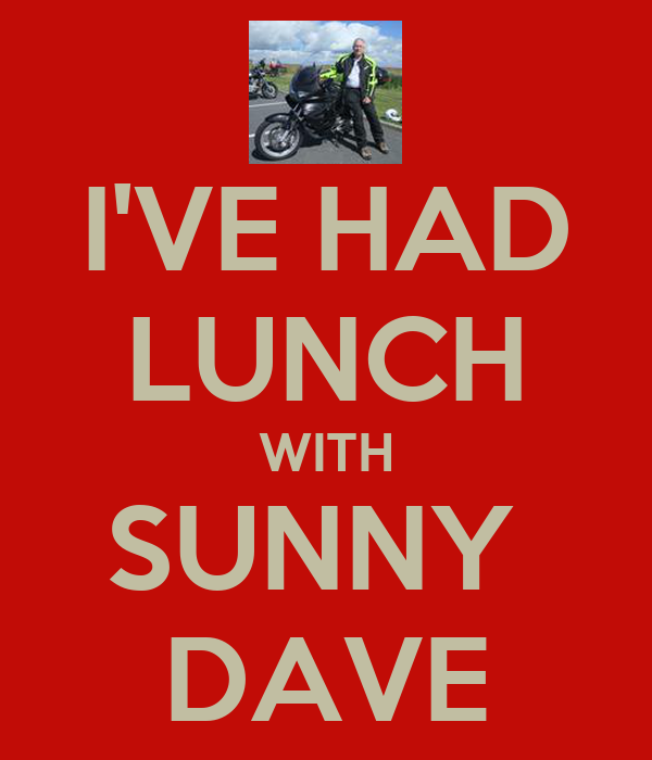 I'VE HAD LUNCH WITH SUNNY  DAVE