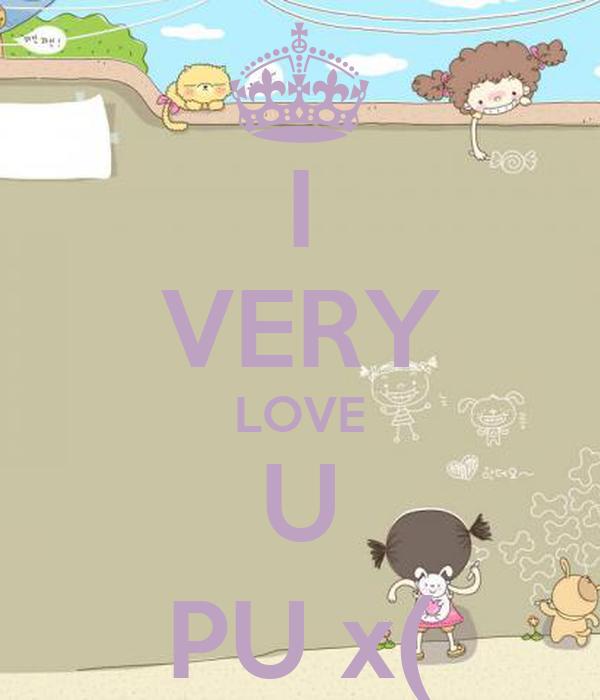 I VERY LOVE U PU x(