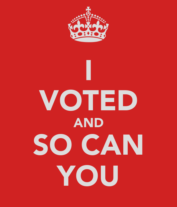 I VOTED AND SO CAN YOU
