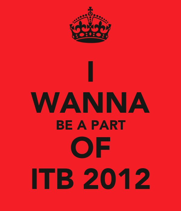 I WANNA BE A PART OF ITB 2012