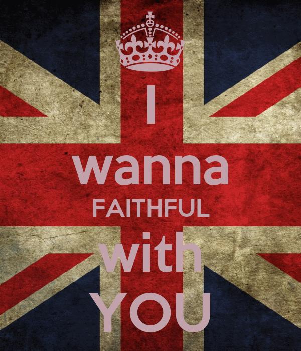 I wanna FAITHFUL with YOU