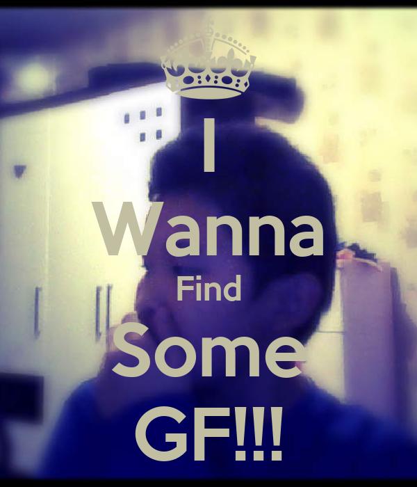 I Wanna Find Some GF!!!
