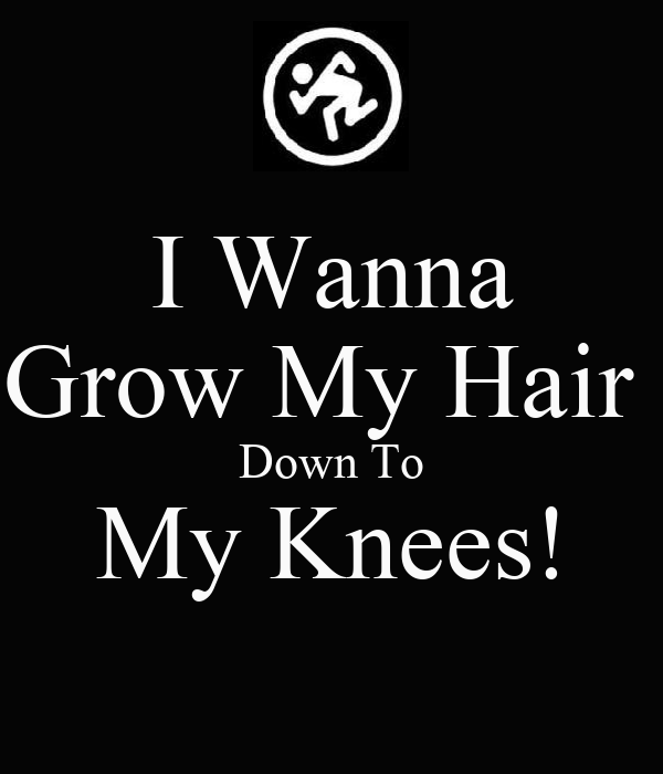 I Wanna Grow My Hair  Down To My Knees!