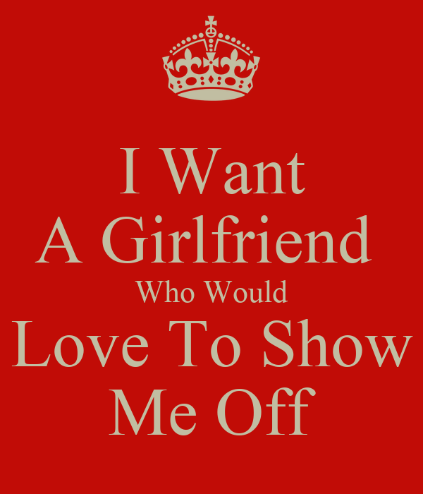 I Want A Girlfriend Who Would Love To Show Me Off Poster Fay
