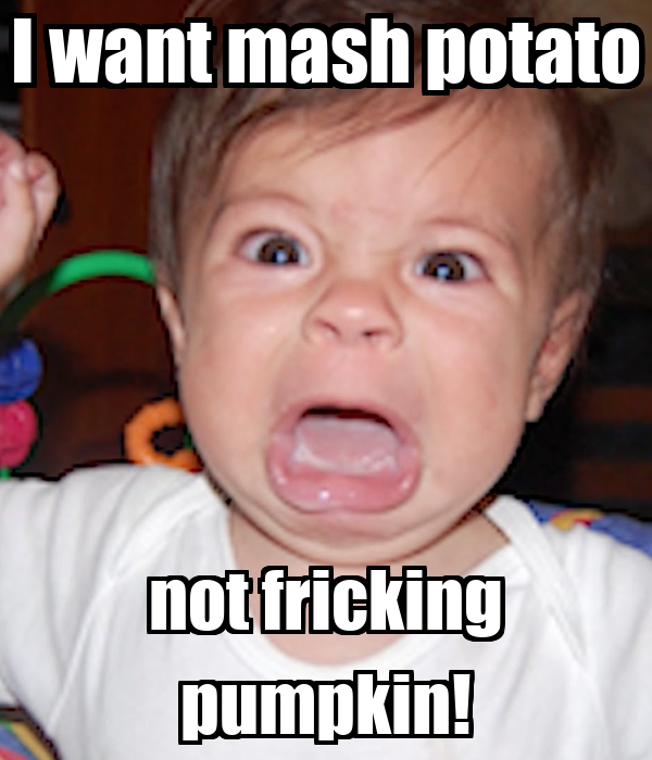 I want mash potato not fricking pumpkin!
