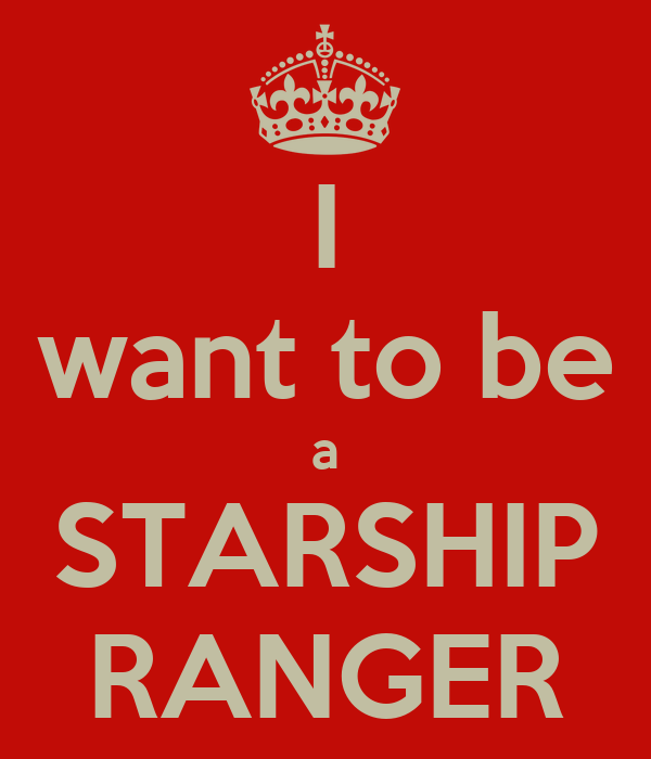 I want to be a STARSHIP RANGER