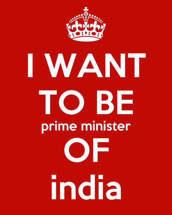 I WANT TO BE prime minister OF india