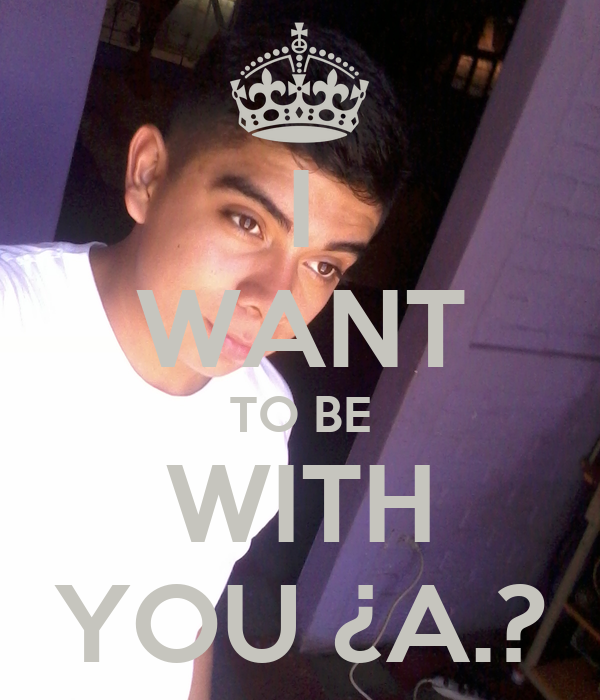 I WANT TO BE WITH YOU ¿A.?