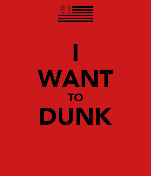 I WANT TO DUNK