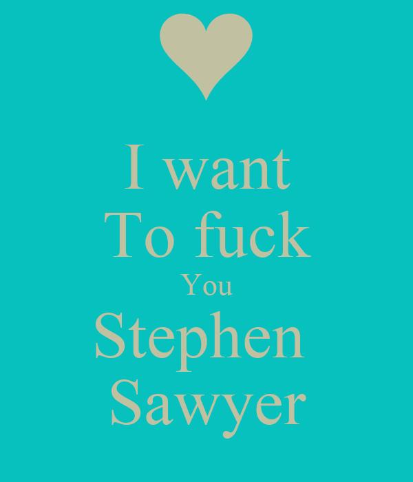 I want To fuck You Stephen  Sawyer