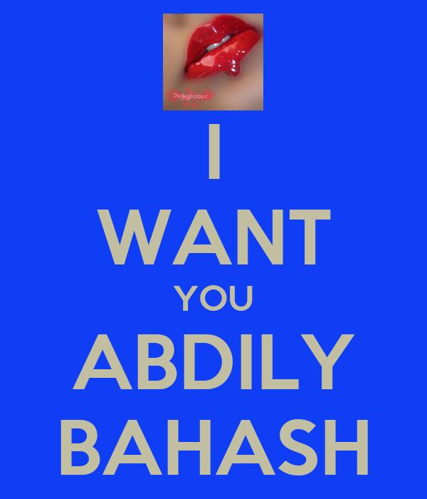 I WANT YOU ABDILY BAHASH