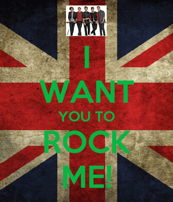 I WANT YOU TO ROCK ME!