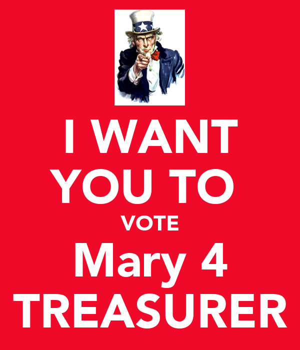 I WANT YOU TO  VOTE Mary 4 TREASURER