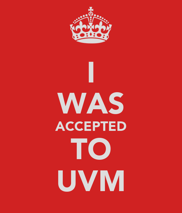I WAS ACCEPTED TO UVM