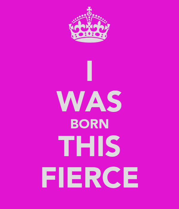 I WAS BORN THIS FIERCE
