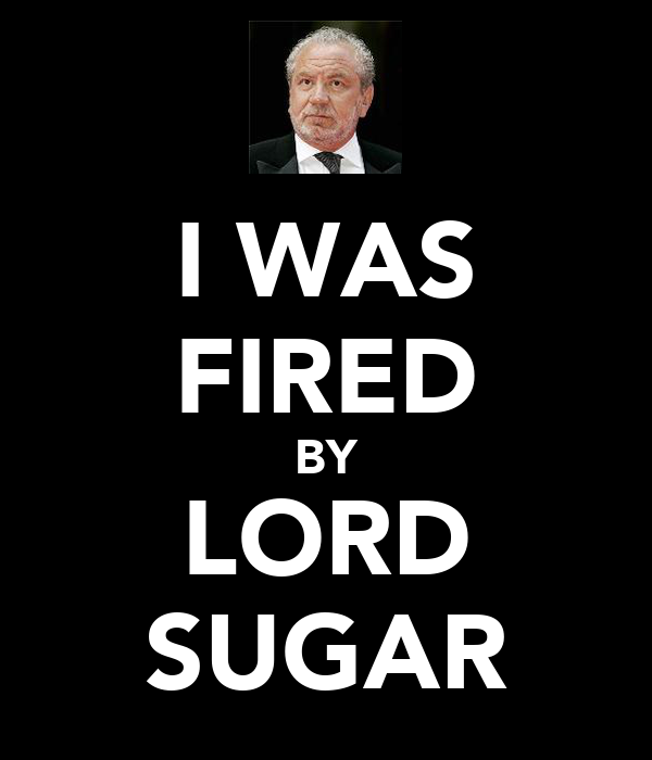 I WAS FIRED BY LORD SUGAR