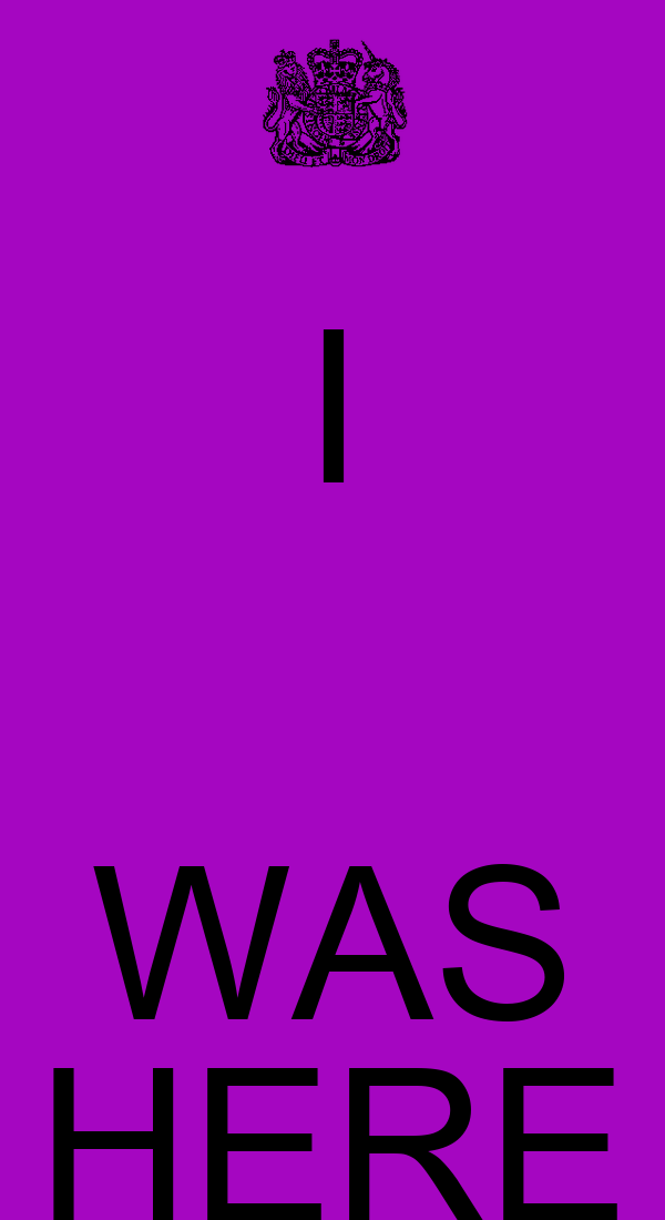 I  WAS HERE