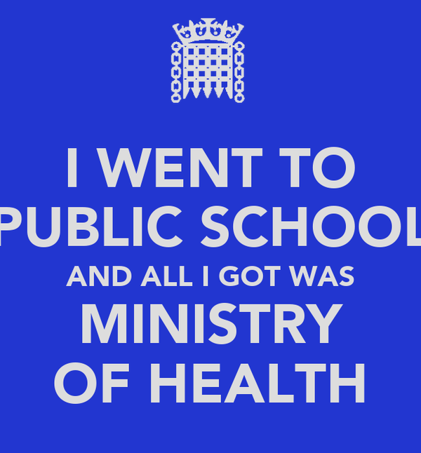 I WENT TO PUBLIC SCHOOL AND ALL I GOT WAS MINISTRY OF HEALTH