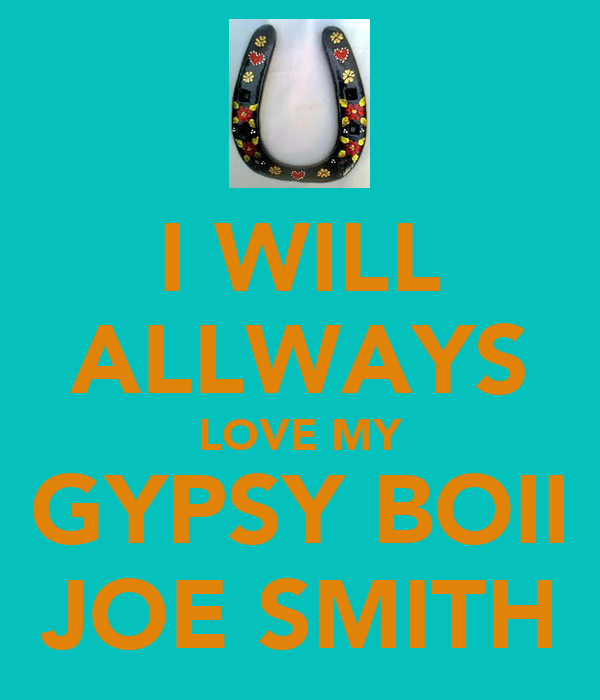 I WILL ALLWAYS LOVE MY GYPSY BOII JOE SMITH