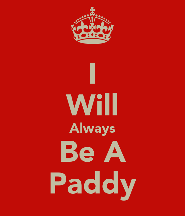 I Will Always Be A Paddy