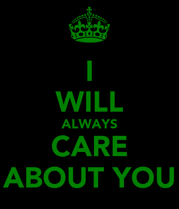 I WILL ALWAYS CARE ABOUT YOU